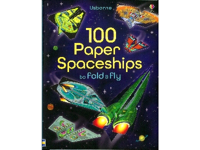 100 PAPER SPACESHIPS TO FOLD